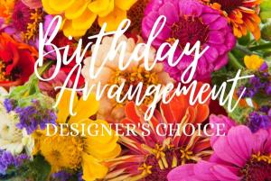 Birthday Arrangement Designer's Choice in Huntington, TX   LIZA'S GARDEN