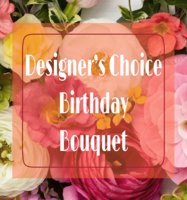 BIRTHDAY DESIGNER'S CHOICE CUSTOM ARRANGEMENT