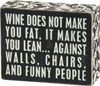 box sign wine doesn't make you fat it makes you lean