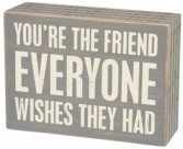 box sign you're the friend that everyone wish they had
