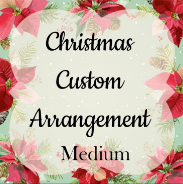 Christmas Custom Arrangement - Medium