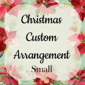 Christmas Custom Arrangement - Small
