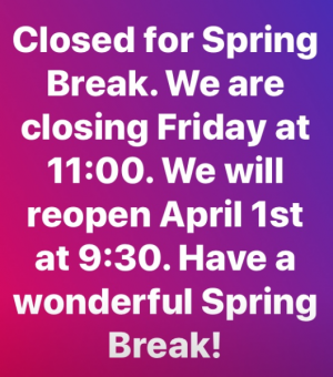 Closed For Spring Break  in Marengo, IL | A THYMELESS BLOOM