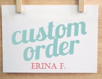 CUSTOM ORDER FOR ERINA F.