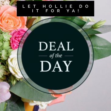 Hollie's Deal of the Day Fresh Flower Arrangement