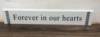 Forever in our hearts Wooden accent piece 3.5 x 19.98