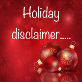 Holiday Disclaimer....