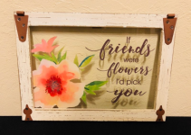 If Friends Were Flowers... Picture Frame Art