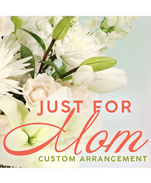 Just For Mom Custom Arrangement in Chatham, IL | TRENDSETTERS DESIGN, INC