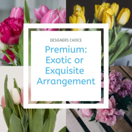 Premium Designers Choice Custom Exquisite Bouquet or Arrangement