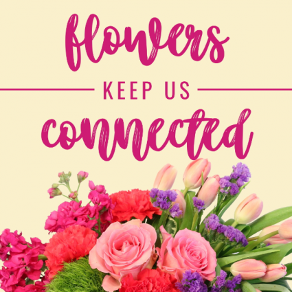 Stay connected with flowers
