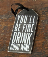 Wine tag- You'll be fine drink good Wine